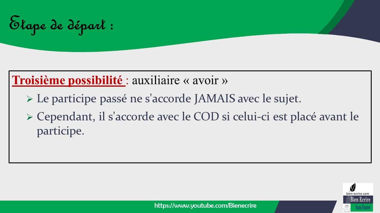 Troisième possibilité : auxiliaire « avoir » ➢ Le participe passé ne s'accorde JAMAIS avec le sujet. ➢ Cependant, il s'accorde avec le COD si celui-ci est placé avant le participe.