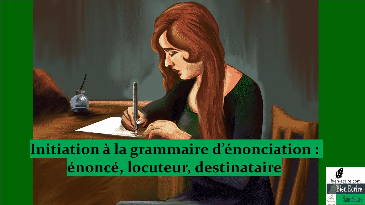 Initiation à la grammaire d'énonciation : énoncé, locuteur, destinataire