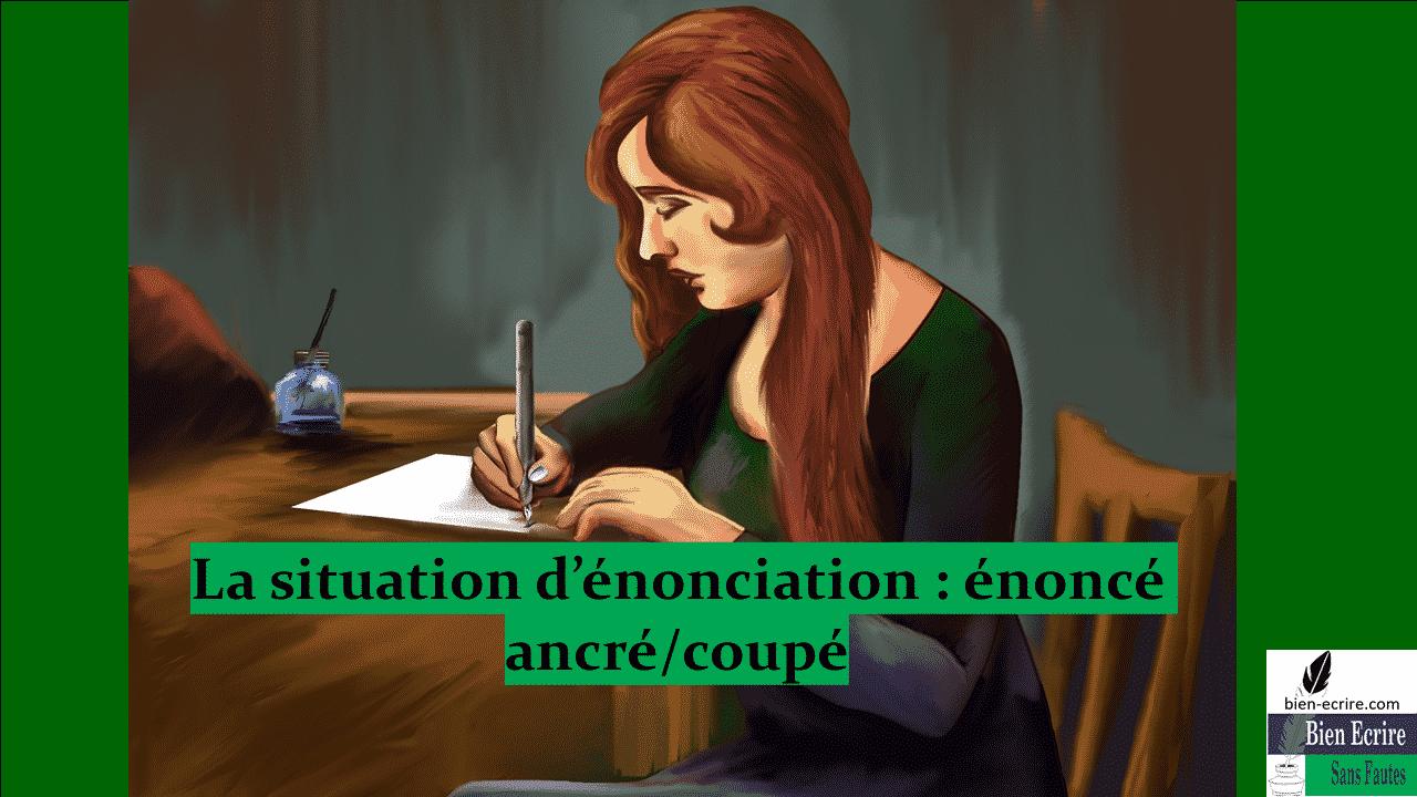 La situation d'énonciation : énoncé ancré/coupé/