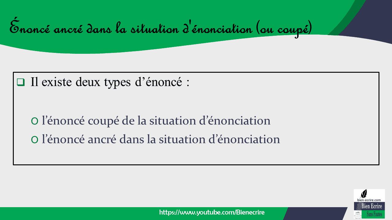  Il existe deux types d'énoncé : O l'énoncé coupé de la situation d'énonciation O l'énoncé ancré dans la situation d'énonciation
