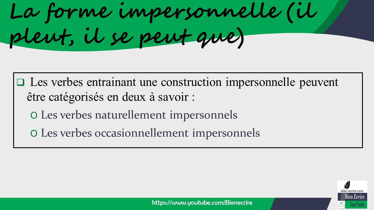  Les verbes entrainant une construction impersonnelle peuvent être catégorisés en deux à savoir : O Les verbes naturellement impersonnels O Les verbes occasionnellement impersonnels