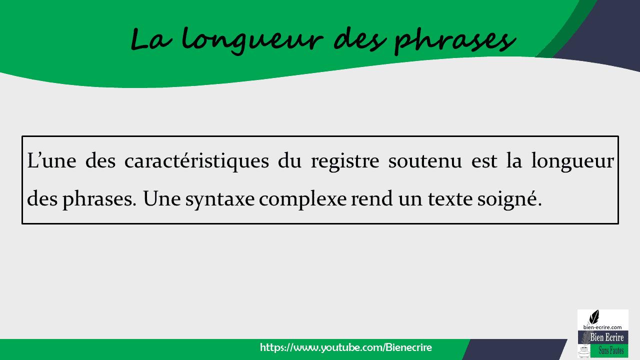 L'une des caractéristiques du registre soutenu est la longueur des phrases. Une syntaxe complexe rend un texte soigné.