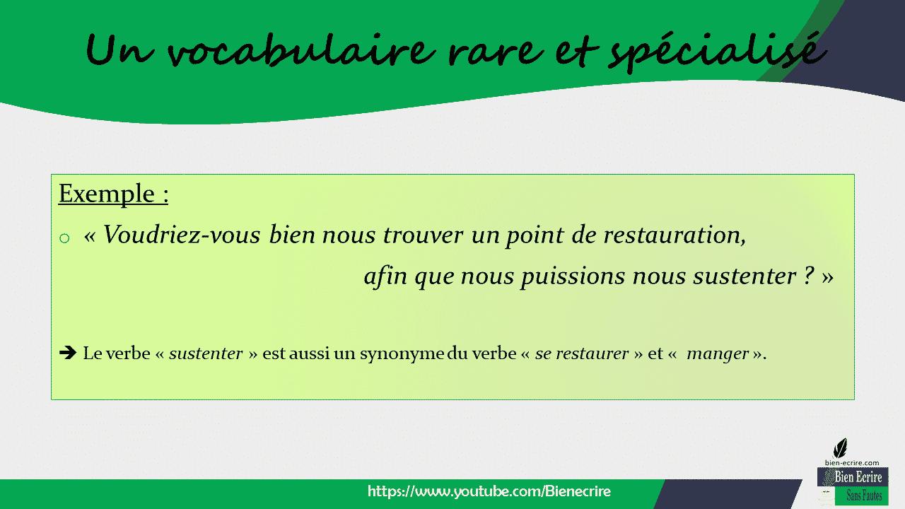 Exemple : o « Voudriez-vous bien nous trouver un point de restauration, afin que nous puissions nous sustenter ? » ➔ Le verbe « sustenter » est aussi un synonyme du verbe « se restaurer » et « manger ».