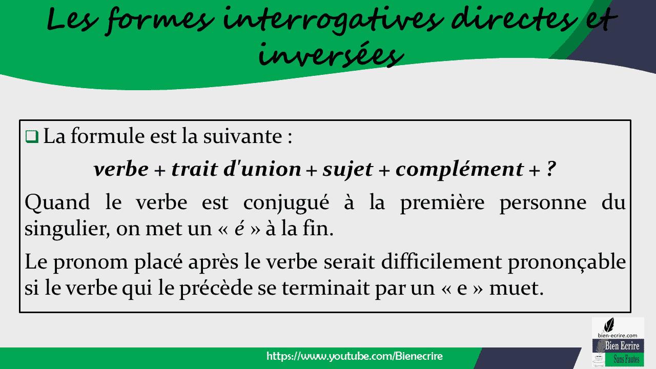❑ La formule est la suivante : verbe + trait d'union + sujet + complément + ? Quand le verbe est conjugué à la première personne du singulier, on met un « é » à la fin. Le pronom placé après le verbe serait difficilement prononçable si le verbe qui le précède se terminait par un « e » muet.