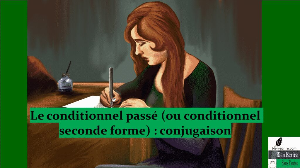 Le conditionnel passé (ou conditionnel seconde forme) : conjugaison