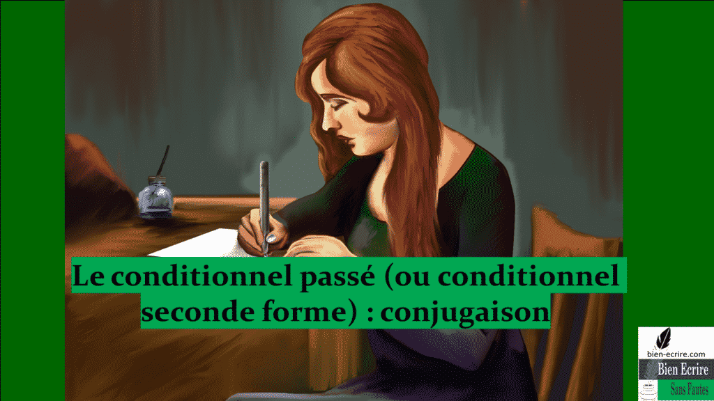Le conditionnel passé (ou conditionnel seconde forme) : conjugaison