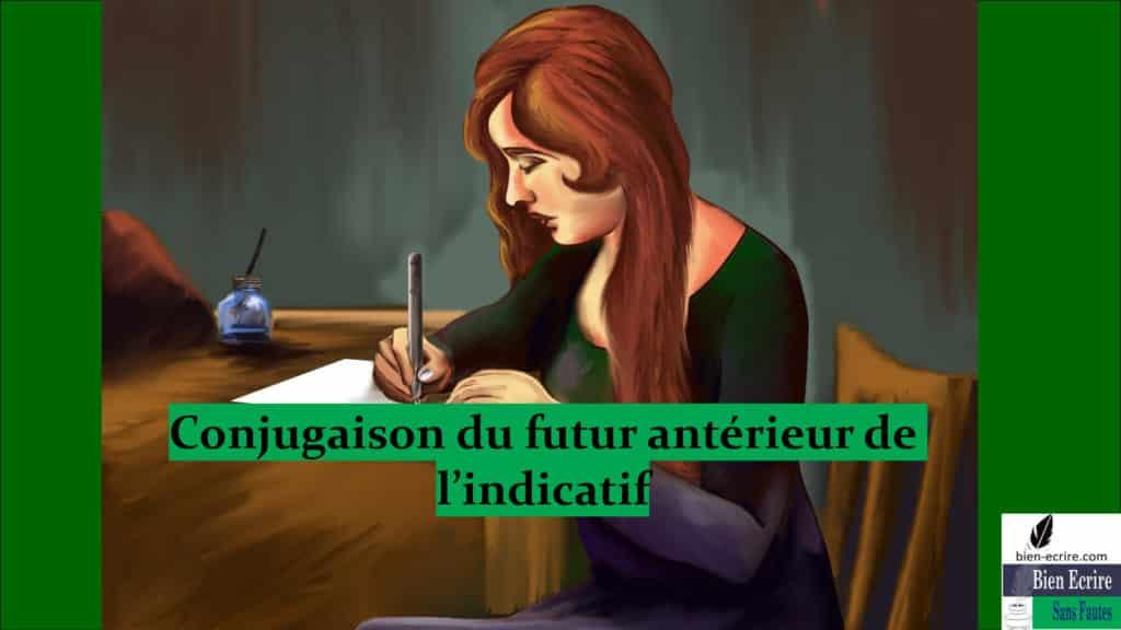 Conjugaison Du Futur Anterieur De L Indicatif Bien Ecrire