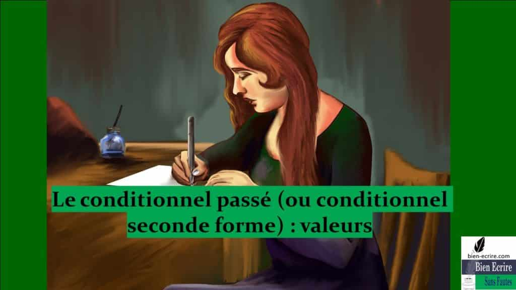 Le conditionnel passé (ou conditionnel seconde forme) : valeurs