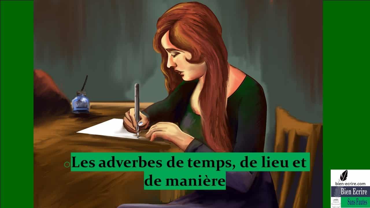 Adverbe 3 – adverbes circonstanciels : lieu, temps, manière