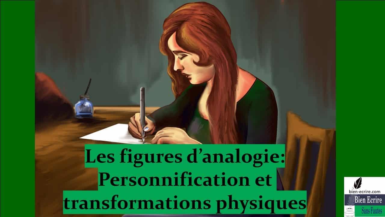 Figures d'analogie 7 – personnification et transformations physiques