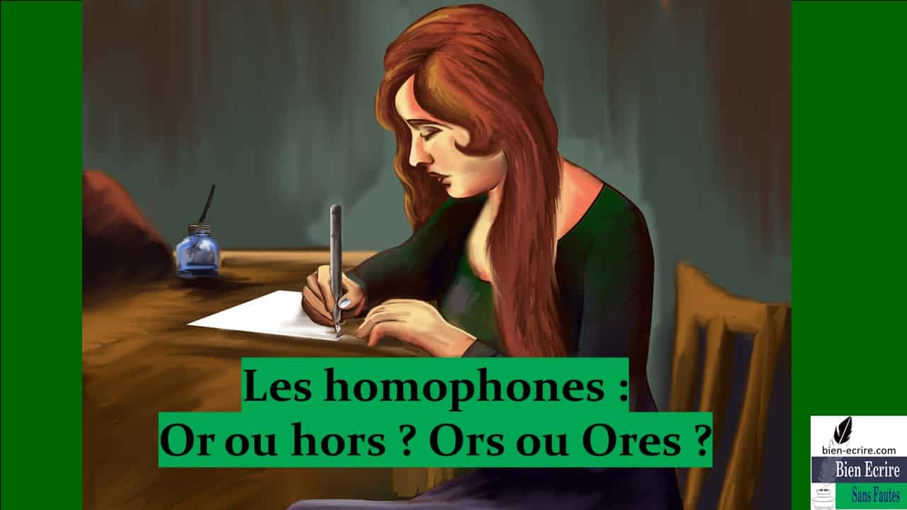 Homophone 15 – Or ou hors ? Ors ou Ores ?