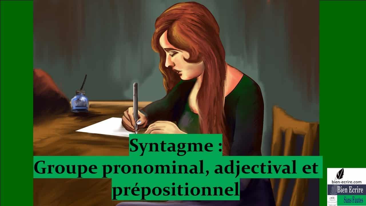 Syntagme 3 – Groupe pronominal, prépositionnel et adjectival