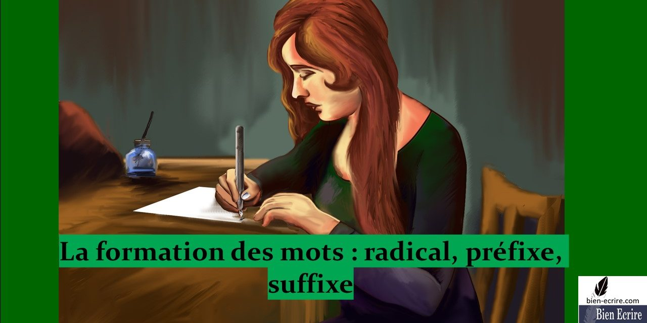 Formation des mots 1 – radical, préfixe, suffixe